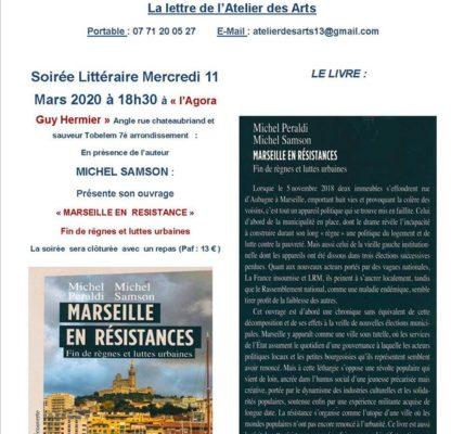 L'Atelier des Arts présente  Mercredi 11 Mars à «l'Agora Guy Hermier», dans le 7ème arrondissement, l'auteur – Michel SAMSON qui nous parlera de son livre : » Marseille en Résistances – Fin d'un règnes et luttes urbaines»